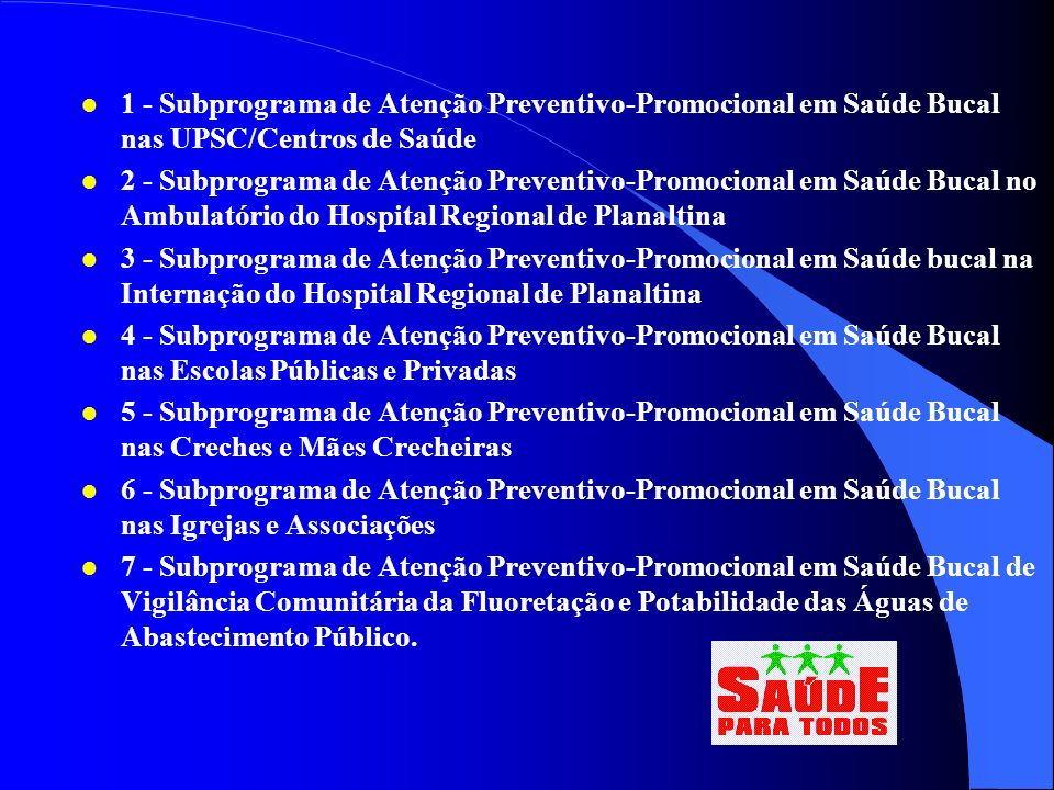 1 - Subprograma de Atenção Preventivo-Promocional em Saúde Bucal nas UPSC/Centros de Saúde