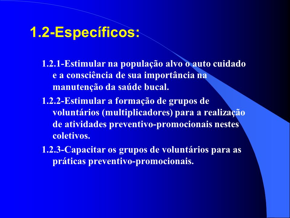 1.2-Específicos: 1.2.1-Estimular na população alvo o auto cuidado e a consciência de sua importância na manutenção da saúde bucal.