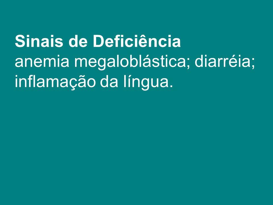 Sinais de Deficiência anemia megaloblástica; diarréia;