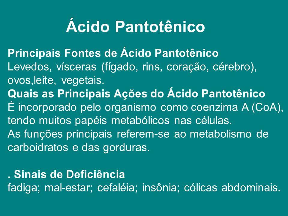 Ácido Pantotênico Principais Fontes de Ácido Pantotênico Levedos, vísceras (fígado, rins, coração, cérebro),