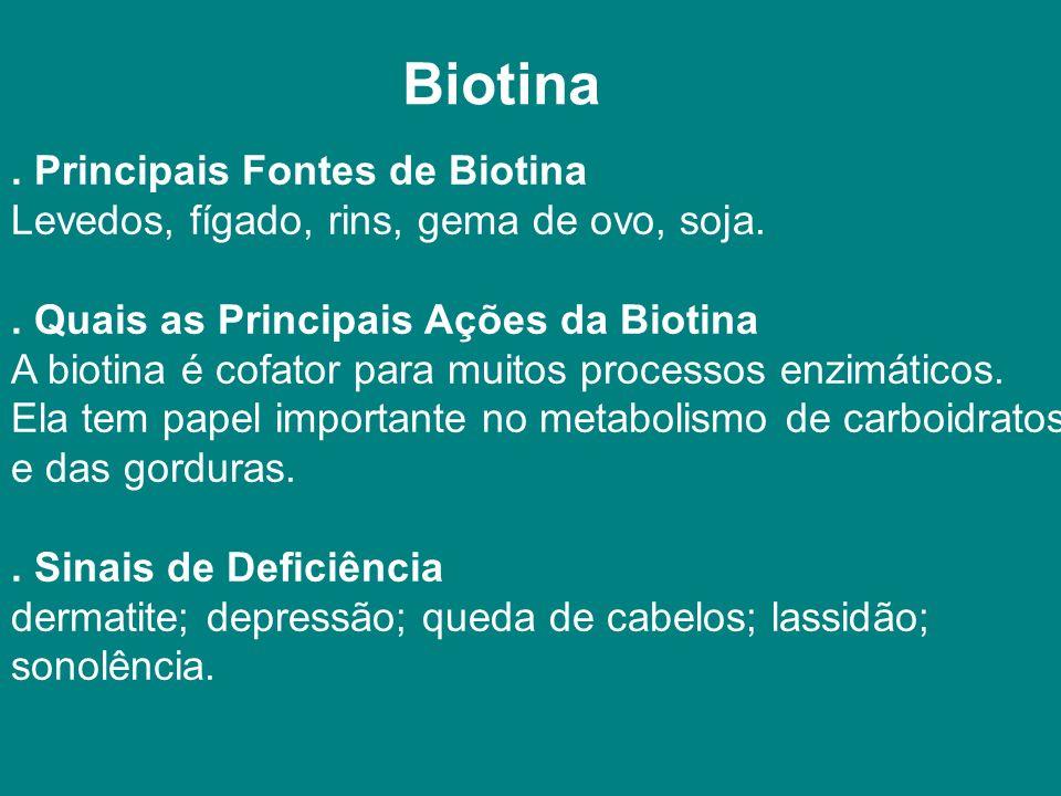 Biotina . Principais Fontes de Biotina Levedos, fígado, rins, gema de ovo, soja.
