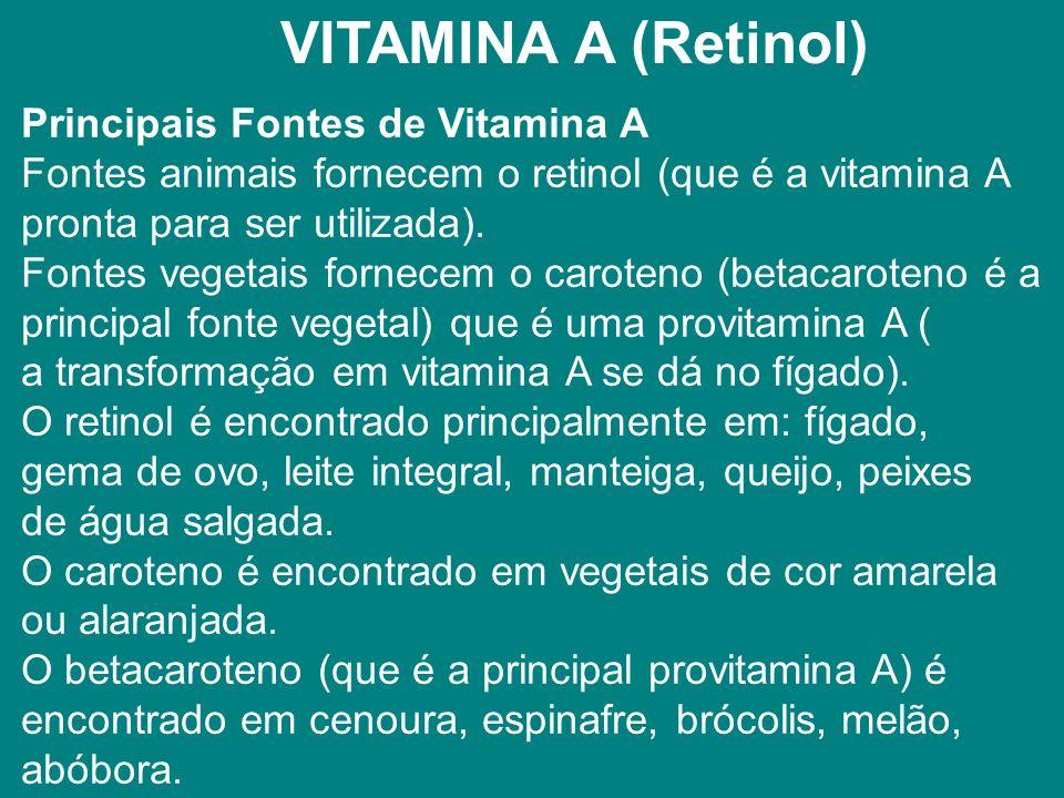VITAMINA A (Retinol) Principais Fontes de Vitamina A Fontes animais fornecem o retinol (que é a vitamina A.