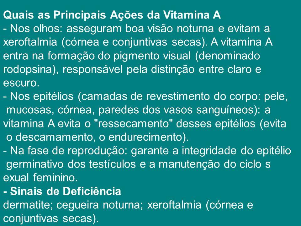 Quais as Principais Ações da Vitamina A - Nos olhos: asseguram boa visão noturna e evitam a