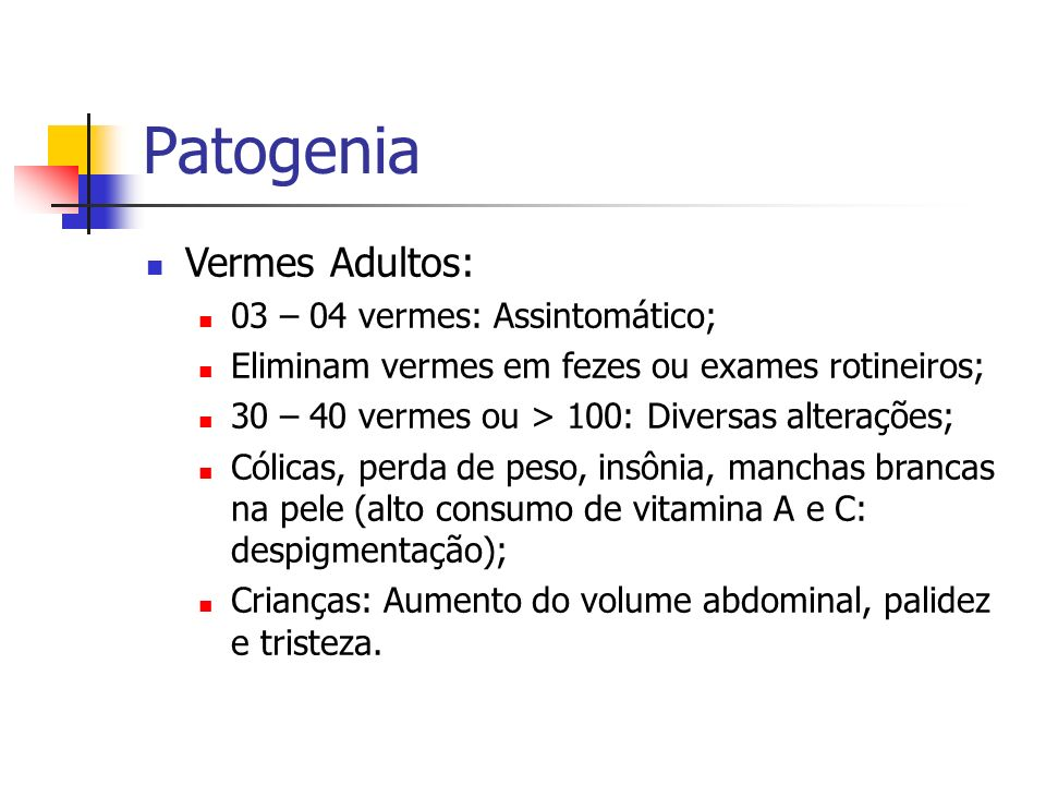 Patogenia Vermes Adultos: 03 – 04 vermes: Assintomático;
