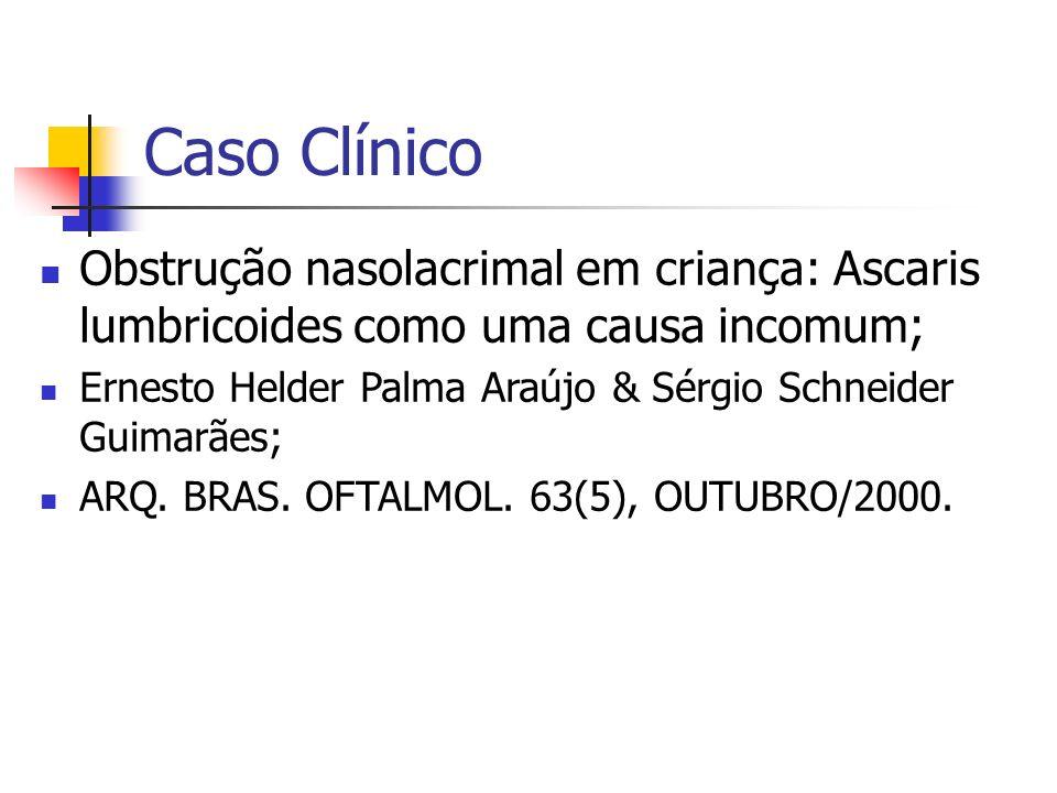 Caso Clínico Obstrução nasolacrimal em criança: Ascaris lumbricoides como uma causa incomum;