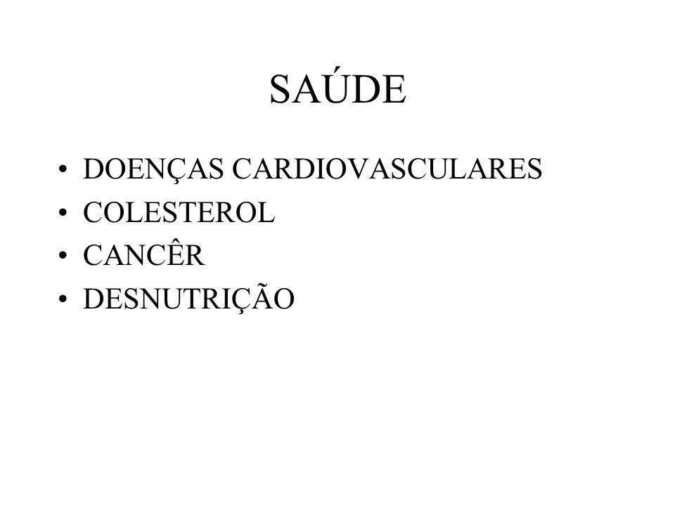 SAÚDE DOENÇAS CARDIOVASCULARES COLESTEROL CANCÊR DESNUTRIÇÃO