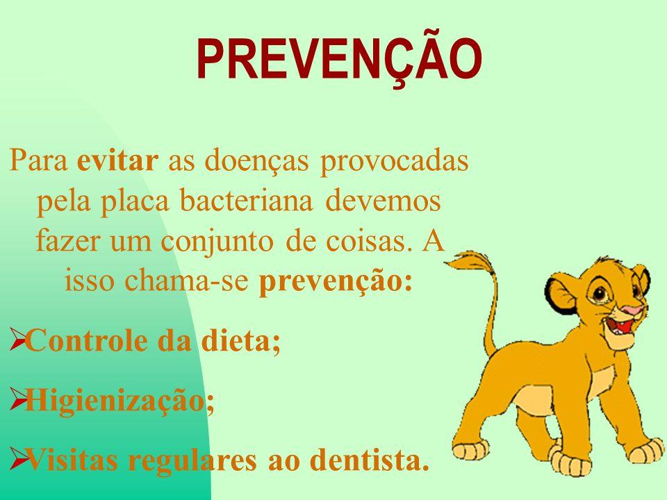 PREVENÇÃO Para evitar as doenças provocadas pela placa bacteriana devemos fazer um conjunto de coisas. A isso chama-se prevenção: