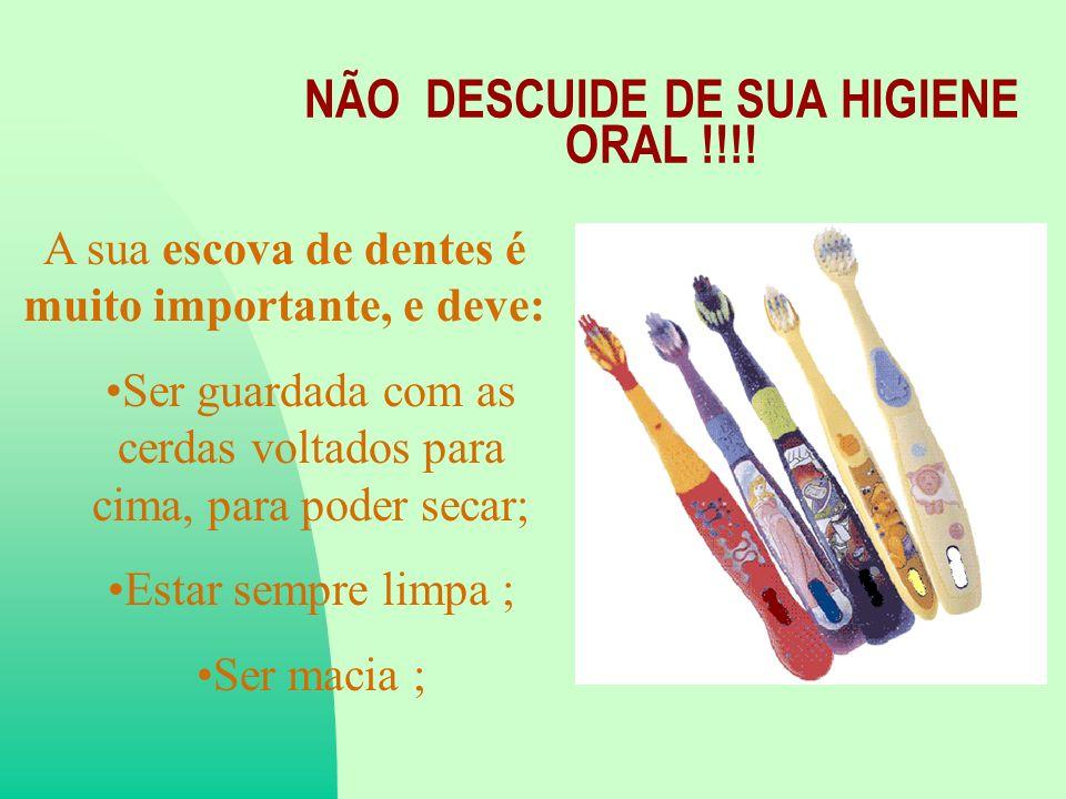 NÃO DESCUIDE DE SUA HIGIENE ORAL !!!!