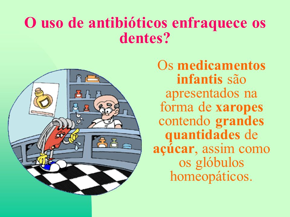 O uso de antibióticos enfraquece os dentes