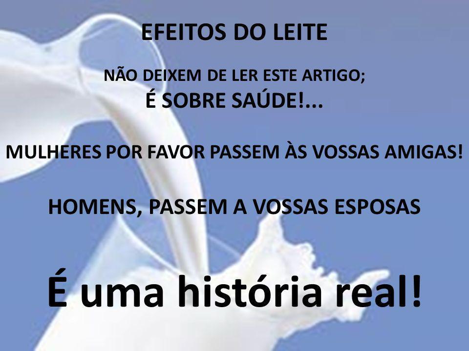É uma história real! EFEITOS DO LEITE É SOBRE SAÚDE!...