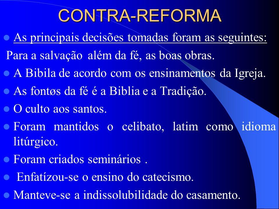 CONTRA-REFORMA As principais decisões tomadas foram as seguintes: