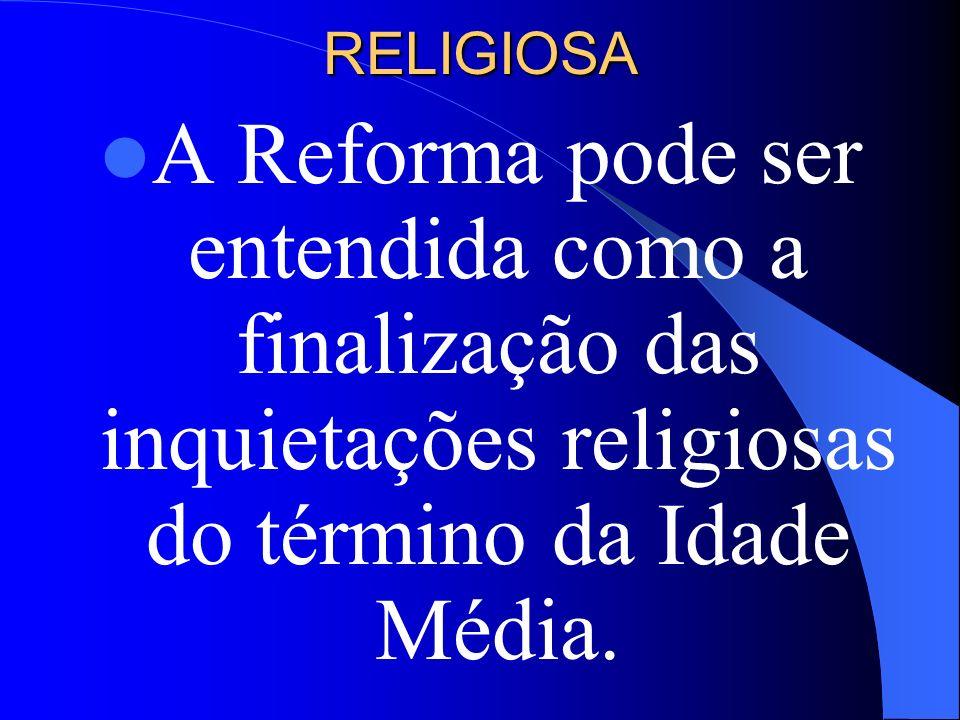RELIGIOSAA Reforma pode ser entendida como a finalização das inquietações religiosas do término da Idade Média.