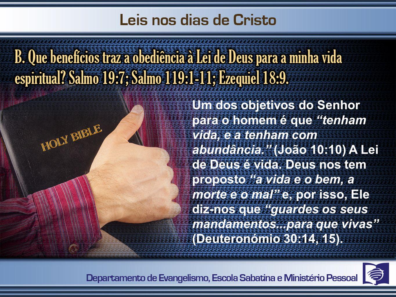 Um dos objetivos do Senhor para o homem é que tenham vida, e a tenham com abundância. (João 10:10) A Lei de Deus é vida.