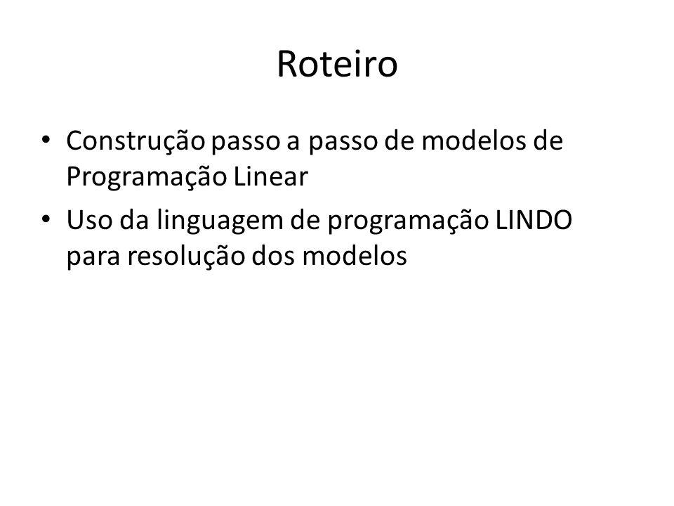 Roteiro Construção passo a passo de modelos de Programação Linear
