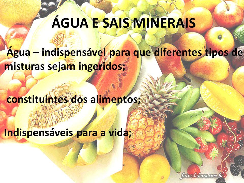 ÁGUA E SAIS MINERAIS constituintes dos alimentos;
