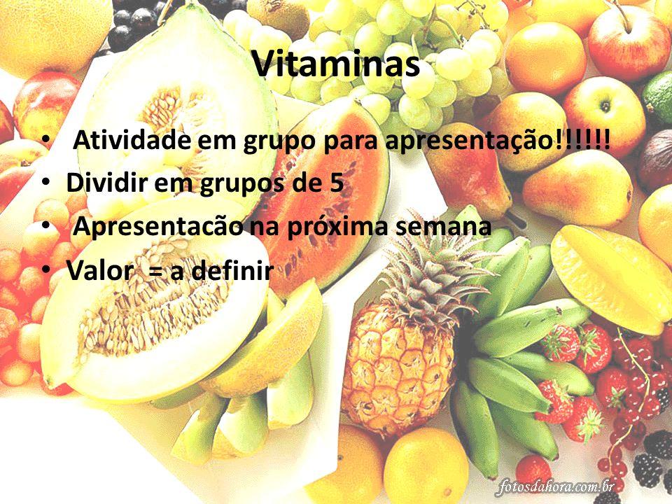 Vitaminas Valor = a definir Atividade em grupo para apresentação!!!!!!
