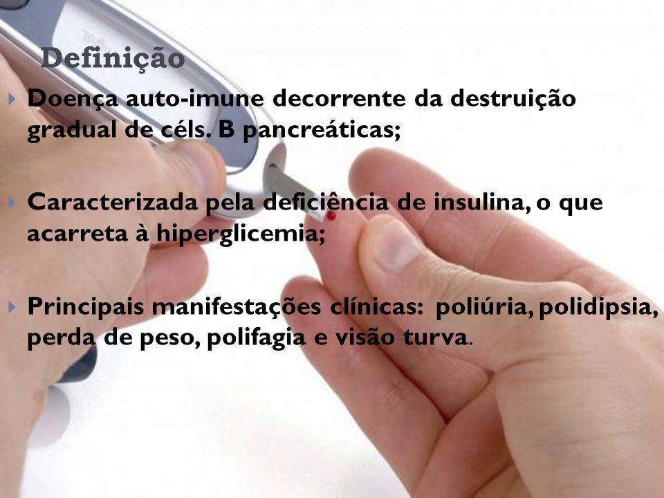 Definição Doença auto-imune decorrente da destruição gradual de céls. B pancreáticas;