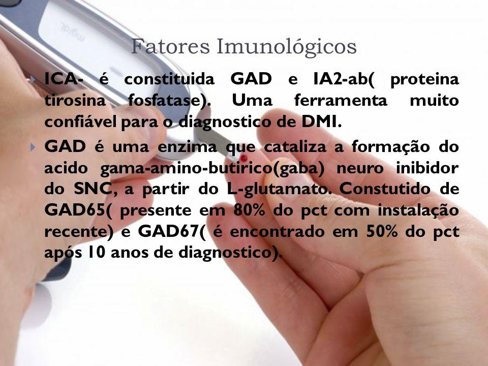 Fatores Imunológicos ICA- é constituida GAD e IA2-ab( proteina tirosina fosfatase). Uma ferramenta muito confiável para o diagnostico de DMI.