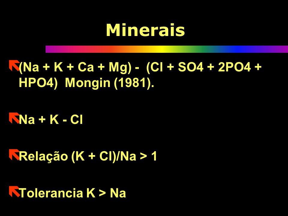 Minerais (Na + K + Ca + Mg) - (Cl + SO4 + 2PO4 + HPO4) Mongin (1981).