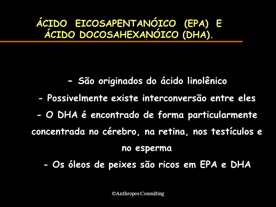ÁCIDO EICOSAPENTANÓICO (EPA) E ÁCIDO DOCOSAHEXANÓICO (DHA).