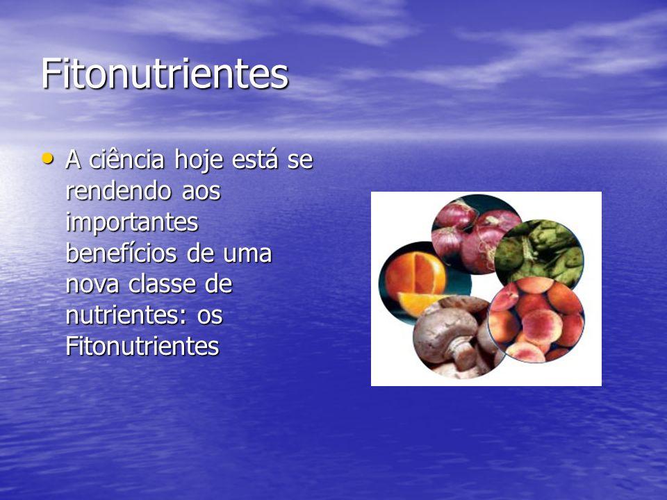 Fitonutrientes A ciência hoje está se rendendo aos importantes benefícios de uma nova classe de nutrientes: os Fitonutrientes.
