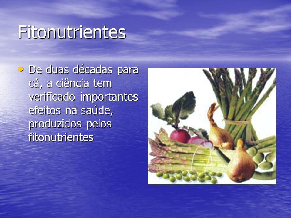 Fitonutrientes De duas décadas para cá, a ciência tem verificado importantes efeitos na saúde, produzidos pelos fitonutrientes.