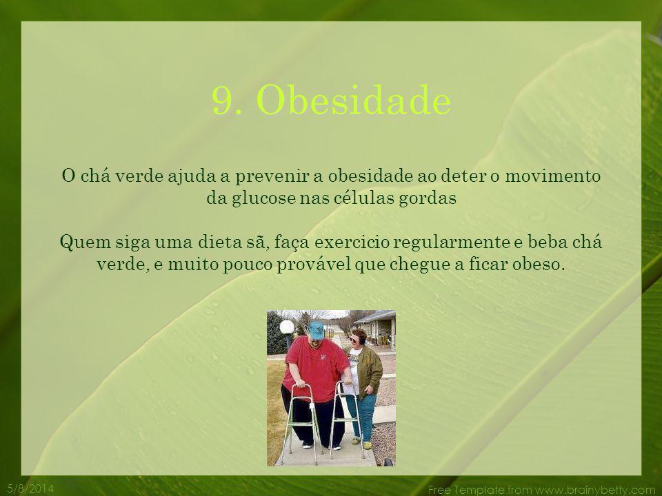 9. Obesidade O chá verde ajuda a prevenir a obesidade ao deter o movimento da glucose nas células gordas.
