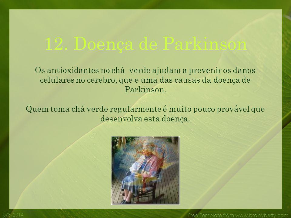 12. Doença de Parkinson Os antioxidantes no chá verde ajudam a prevenir os danos celulares no cerebro, que e uma das causas da doença de Parkinson.