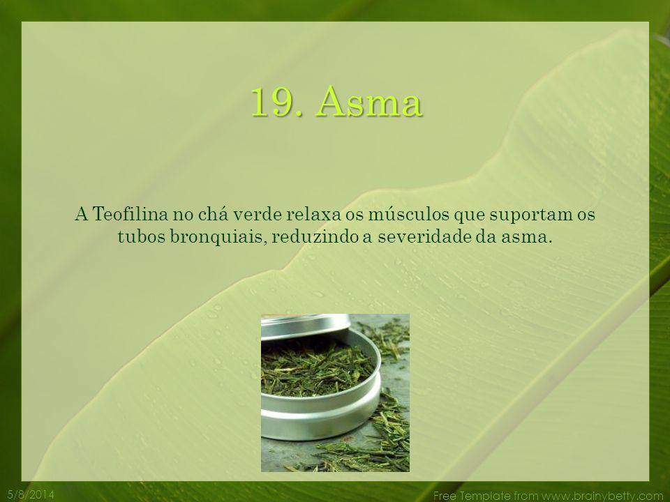 19. Asma A Teofilina no chá verde relaxa os músculos que suportam os tubos bronquiais, reduzindo a severidade da asma.