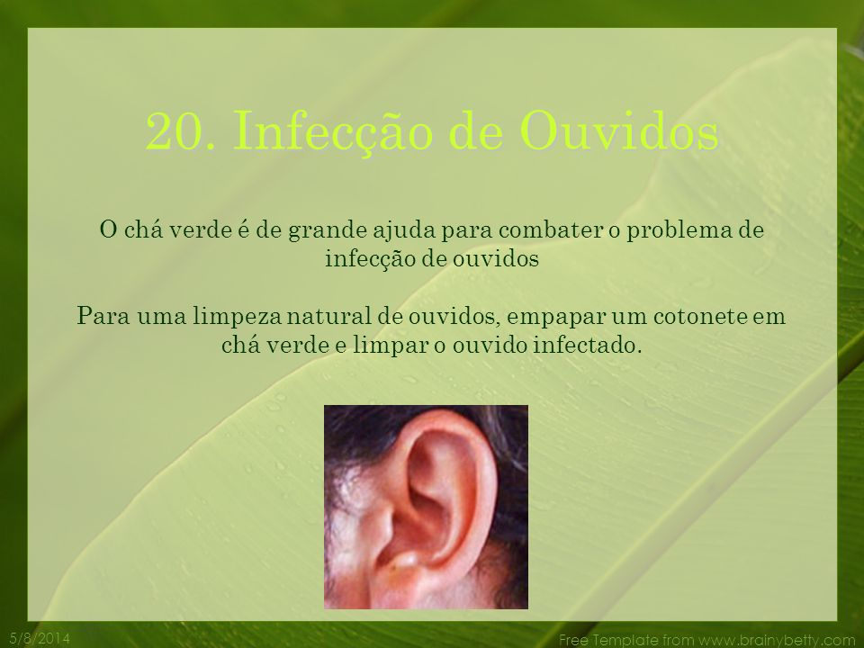 20. Infecção de Ouvidos O chá verde é de grande ajuda para combater o problema de infecção de ouvidos.