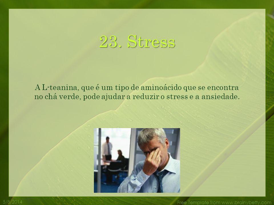 23. Stress A L-teanina, que é um tipo de aminoácido que se encontra no chá verde, pode ajudar a reduzir o stress e a ansiedade.