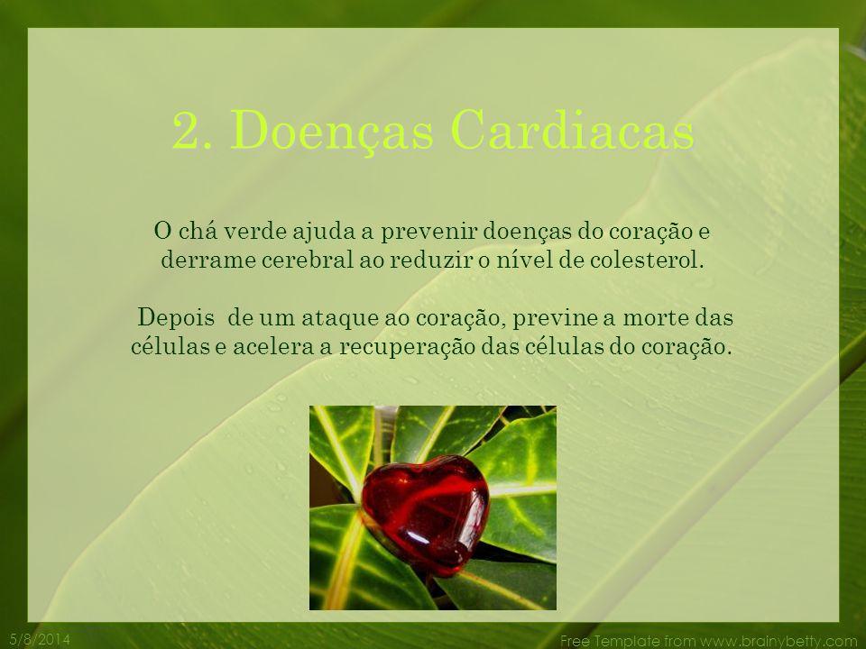 2. Doenças Cardiacas O chá verde ajuda a prevenir doenças do coração e derrame cerebral ao reduzir o nível de colesterol.