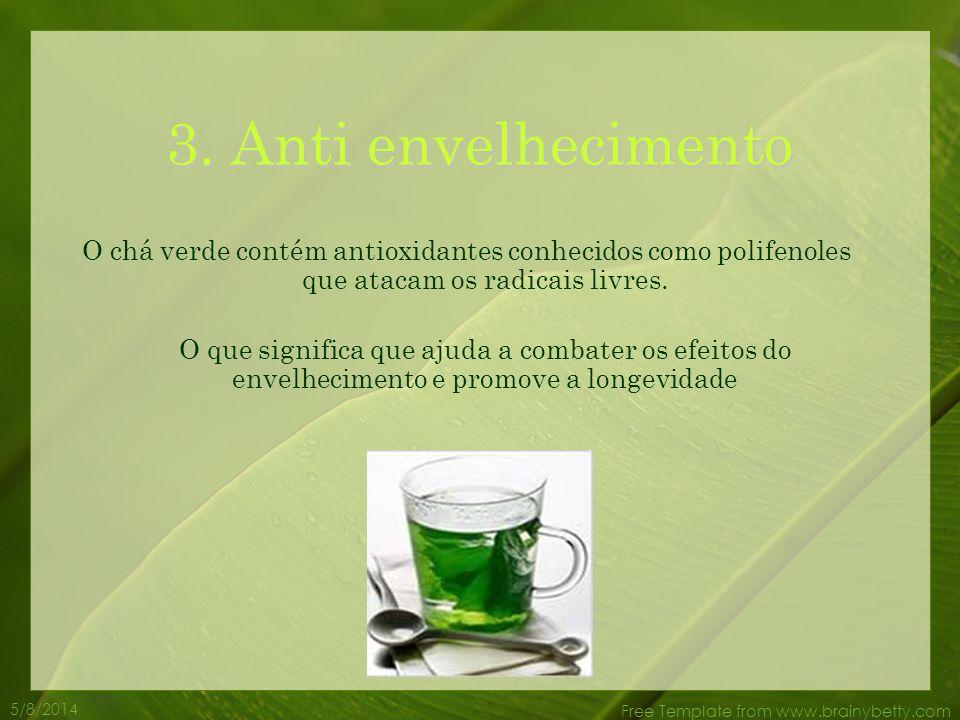 3. Anti envelhecimento O chá verde contém antioxidantes conhecidos como polifenoles que atacam os radicais livres.
