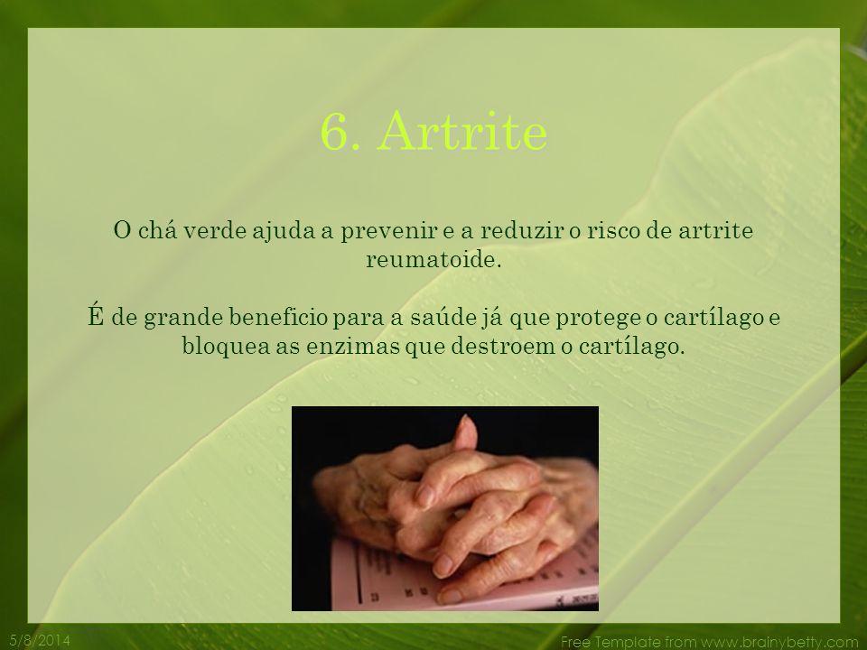 6. Artrite O chá verde ajuda a prevenir e a reduzir o risco de artrite reumatoide.