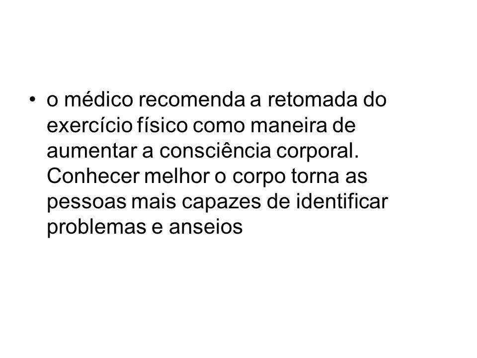 o médico recomenda a retomada do exercício físico como maneira de aumentar a consciência corporal.