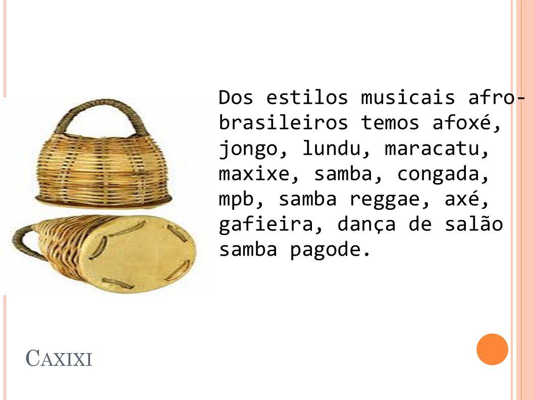Dos estilos musicais afro-brasileiros temos afoxé, jongo, lundu, maracatu, maxixe, samba, congada,