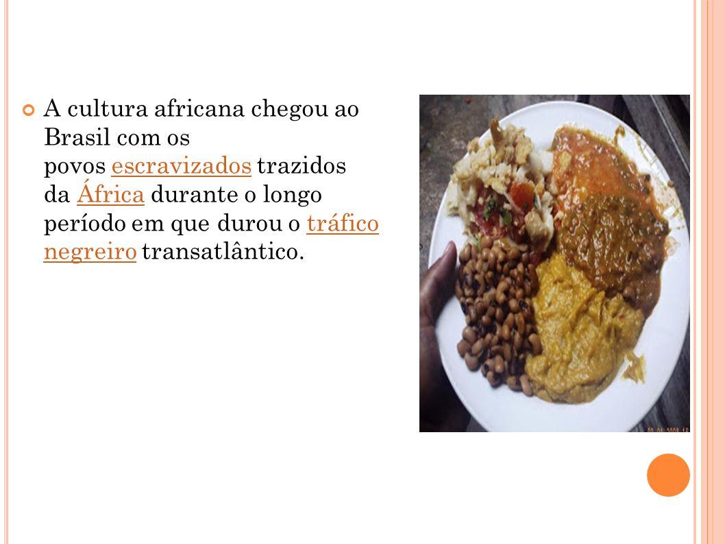 A cultura africana chegou ao Brasil com os povos escravizados trazidos da África durante o longo período em que durou o tráfico negreiro transatlântico.