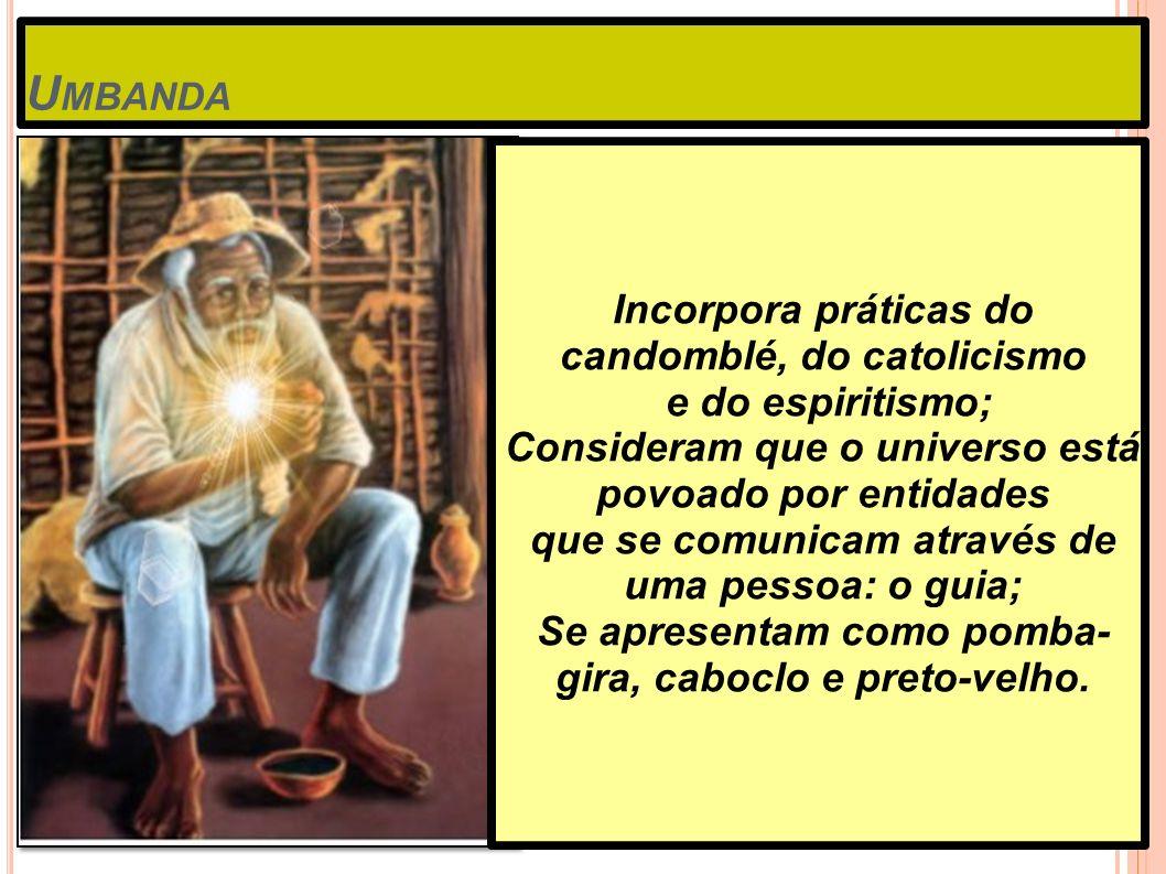 Umbanda Incorpora práticas do candomblé, do catolicismo