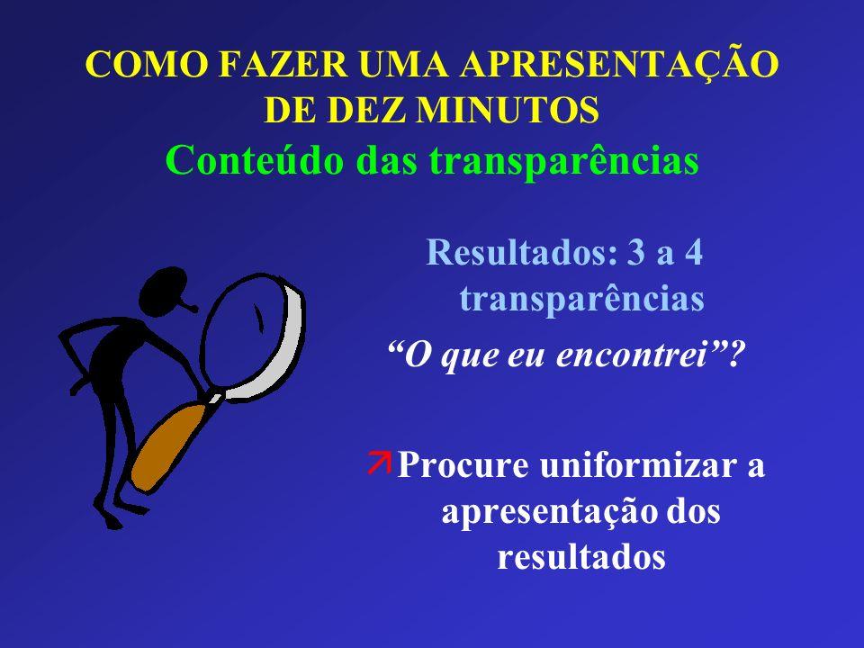 COMO FAZER UMA APRESENTAÇÃO DE DEZ MINUTOS Conteúdo das transparências