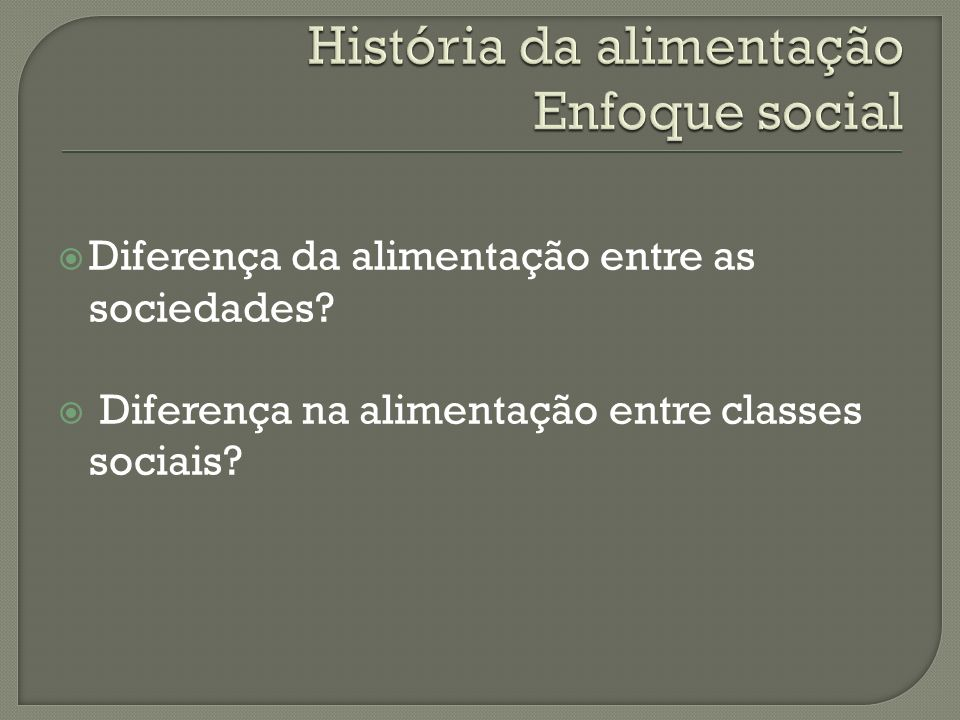 História da alimentação Enfoque social