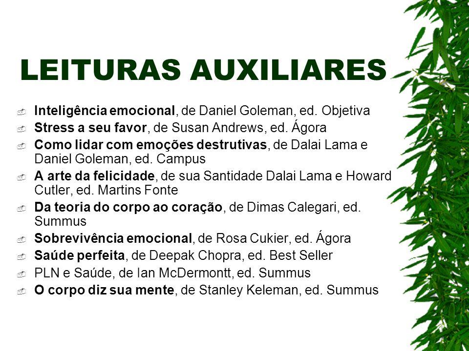 LEITURAS AUXILIARES Inteligência emocional, de Daniel Goleman, ed. Objetiva. Stress a seu favor, de Susan Andrews, ed. Ágora.