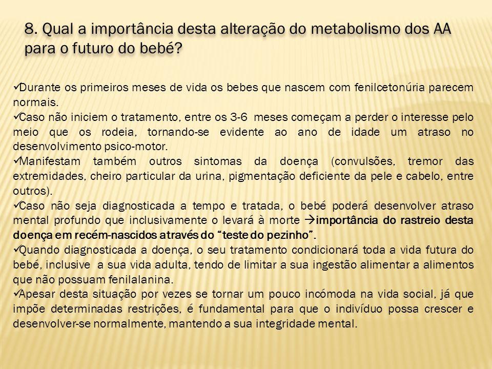 8. Qual a importância desta alteração do metabolismo dos AA para o futuro do bebé