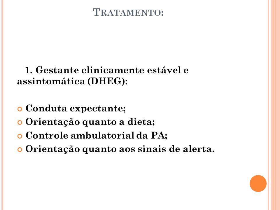 Tratamento: 1. Gestante clinicamente estável e assintomática (DHEG):