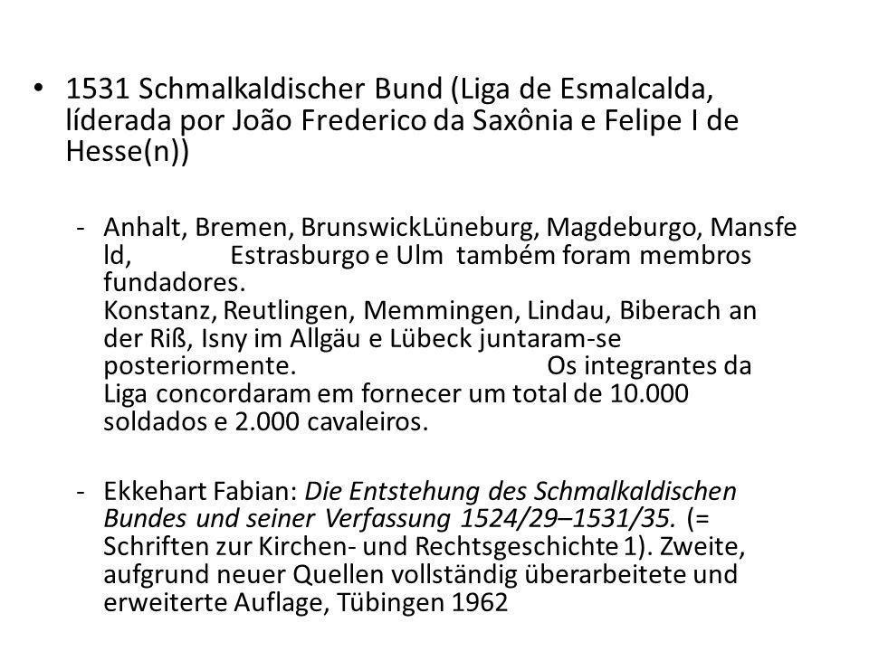 1531 Schmalkaldischer Bund (Liga de Esmalcalda, líderada por João Frederico da Saxônia e Felipe I de Hesse(n))