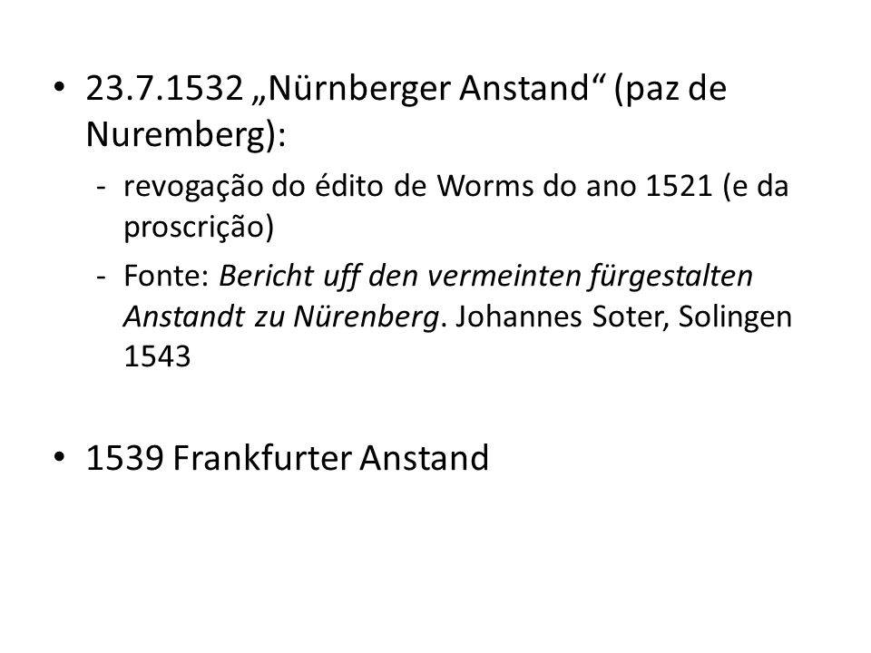 "23.7.1532 ""Nürnberger Anstand (paz de Nuremberg):"