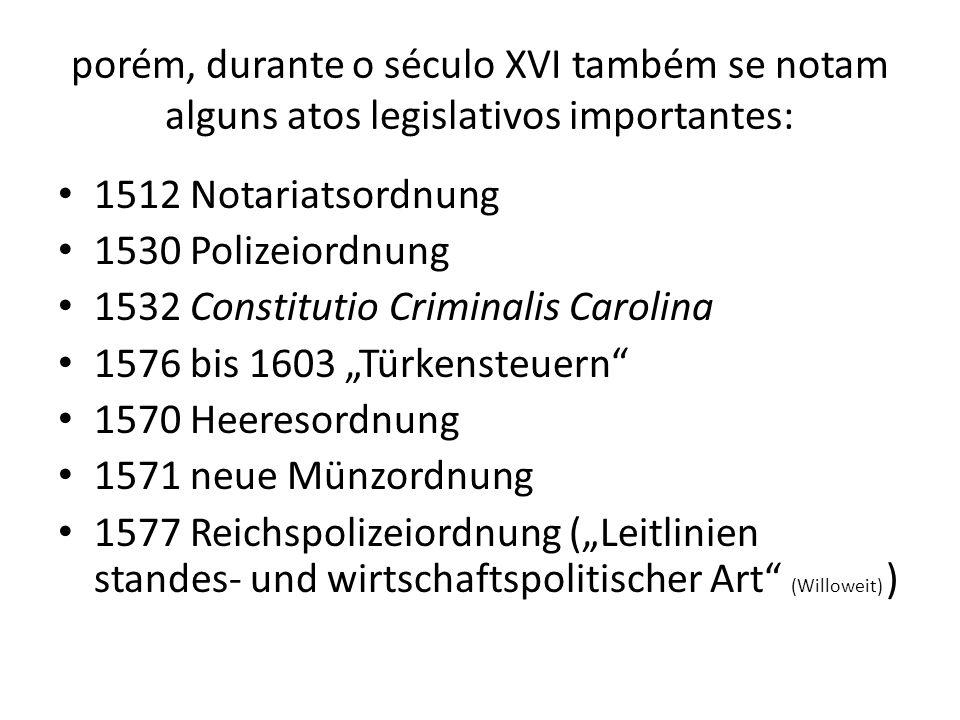 porém, durante o século XVI também se notam alguns atos legislativos importantes: