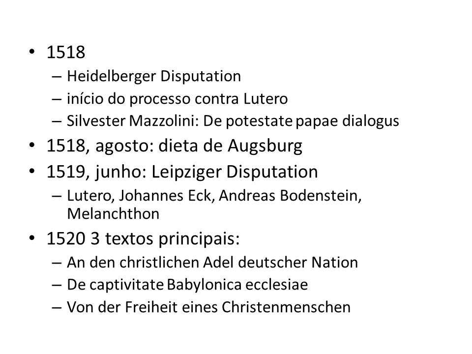 1518, agosto: dieta de Augsburg 1519, junho: Leipziger Disputation
