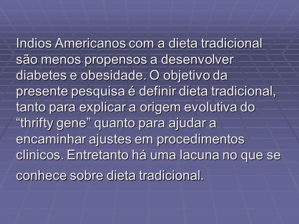 Indios Americanos com a dieta tradicional são menos propensos a desenvolver diabetes e obesidade.