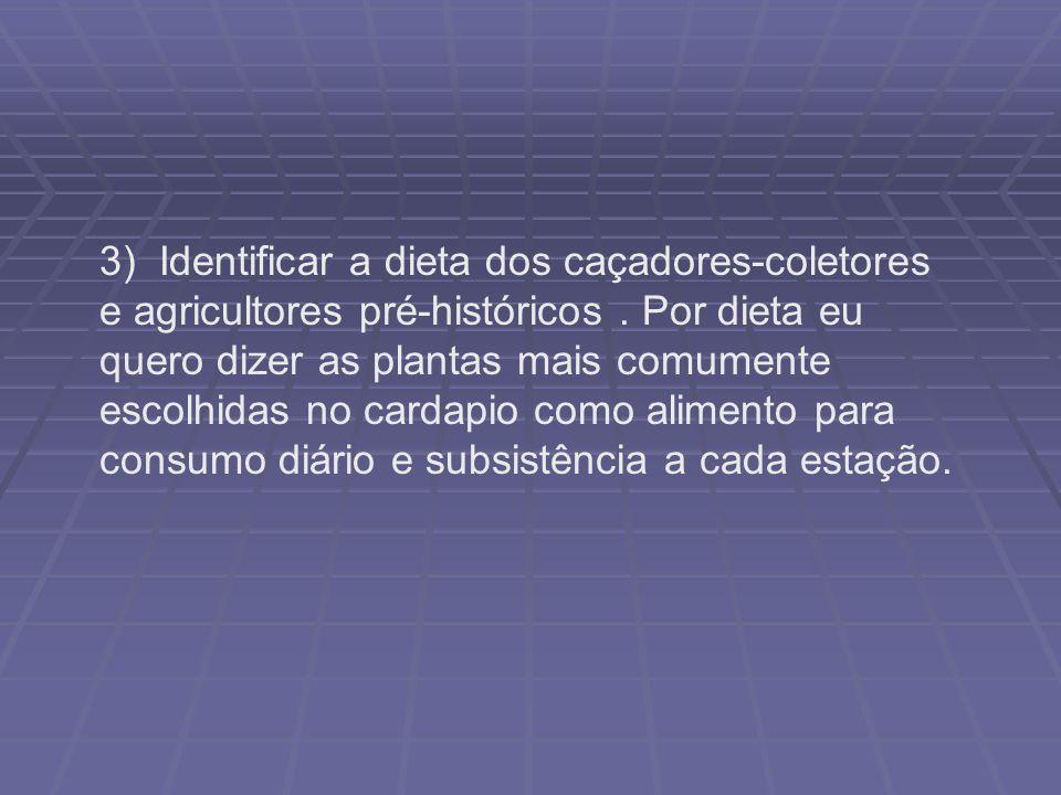 3) Identificar a dieta dos caçadores-coletores e agricultores pré-históricos .