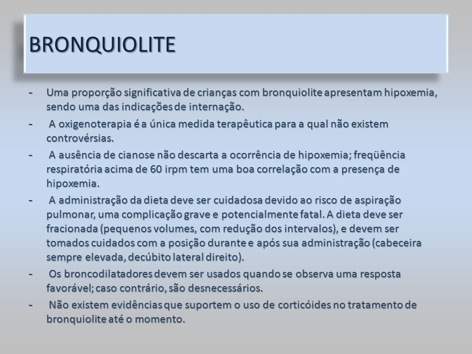 BRONQUIOLITE Uma proporção significativa de crianças com bronquiolite apresentam hipoxemia, sendo uma das indicações de internação.